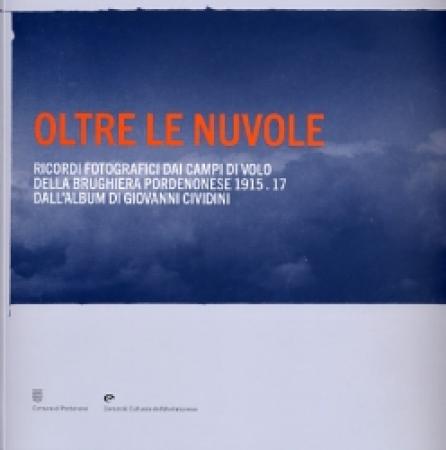 Oltre le nuvole: aviatori italiani nella prima guerra mondiale dall'album di Giovanni Cividini