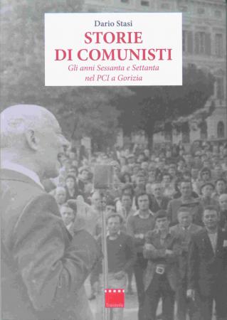 Storie di comunisti :  gli anni Sessanta e Settanta nel PCI a Gorizia