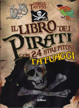 Il libro dei pirati con 24 strepitosi tatuaggi