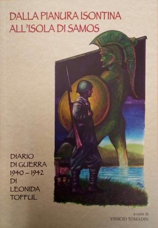 Dalla pianura isontina all'isola di Samos: diario di guerra 1940 1942 di Leonida Tofful