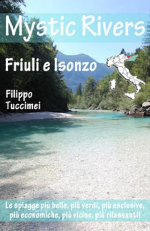 Mystic rivers. Friuli e Valle dell'Isonzo