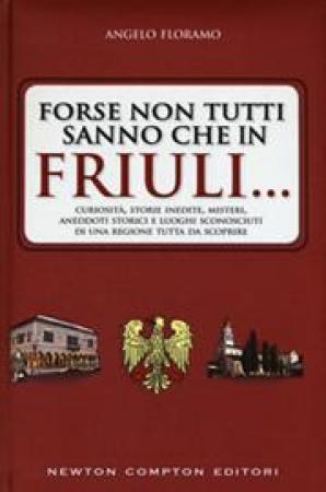Forse non tutti sanno che in Friuli...