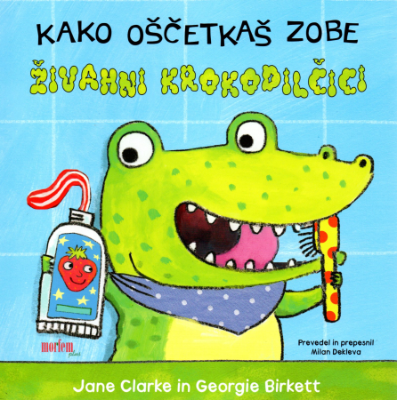 Kako oščetkaš zobe živahni krokodilčici
