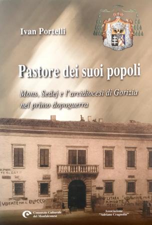 Pastore dei suoi popoli : mons. Sedej e l'arcidiocesi di Gorizia nel primo dopoguerra / Ivan Portelli