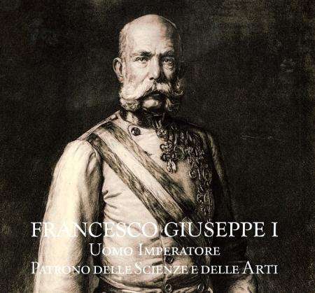 Francesco Giuseppe I. Uomo, imperatore, patrono delle scienze e delle arti