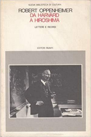 Da Harvard a Hiroshima : lettere e ricordi / Robert Oppenheimer ; a cura di Alice Kimball Smith e Charles Weiner