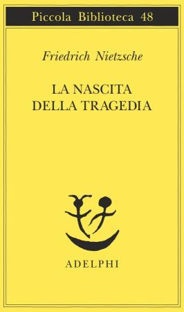 La  nascita della tragedia / Friedrich Nietzsche ; nota introduttiva di Giorgio Colli ; versione di Sossio Gimetta