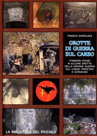 Grotte di guerra sul Carso: itinerari ipogei in alcune grotte dela Grande Guerra sul Carso triestino e goriziano