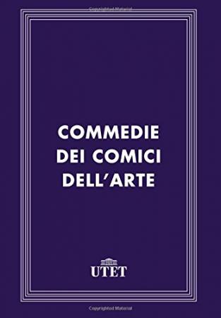 Commedie dei comici dell'arte / a cura di Laura Falavolti
