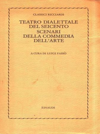 Teatro dialettale del Seicento ; Scenari della commedia dell'arte / a cura di Luigi Fassò