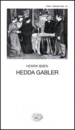 Hedda Gabler / Henrik Ibsen ; traduzione di Anita Rho ; nota introduttiva di Franco Quadri
