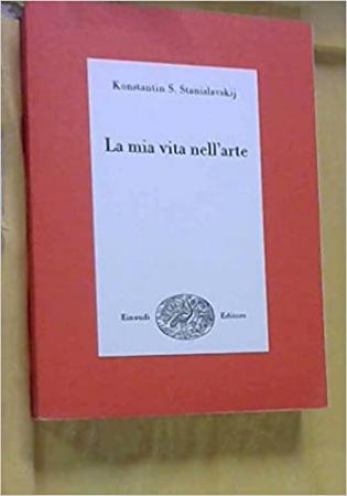 La  mia vita nell'arte / Konstantin S. Stanislavskij ; prefazione di Gerardo Guerrini