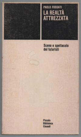 La  realtà attrezzata : scena e spettacolo dei futuristi / Paolo Fossati