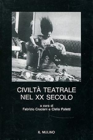 Civiltà teatrale nel XX secolo / a cura di Fabrizio Cruciani e Clelia Falletti