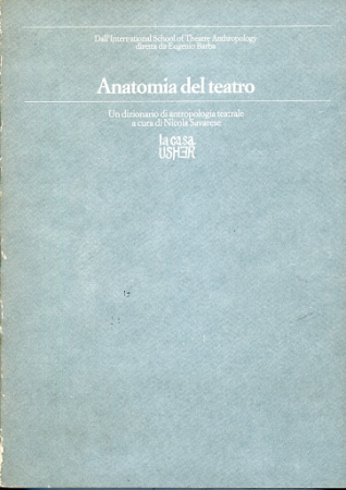 Anatomia del teatro : un dizionario di antropologia teatrale / a cura di Nicola Savarese