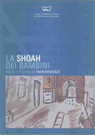 La  Shoah dei bambini : poesie e disegni da Theresienstadt / a cura di Isabella Deganis e Flavio Fabbroni