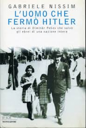 L' uomo che fermò Hitler : la storia di Dimitar Pesev che salvò gli ebrei di una nazione intera / Gabriele Nissim