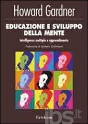 Educazione e sviluppo della mente : intelligenze multiple e apprendimento / Howard Gardner ; prefazione di Umberto Galimberti